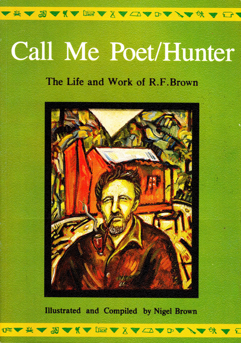 Call Me Poet/Hunter: The Life and Work of R.F. Brown